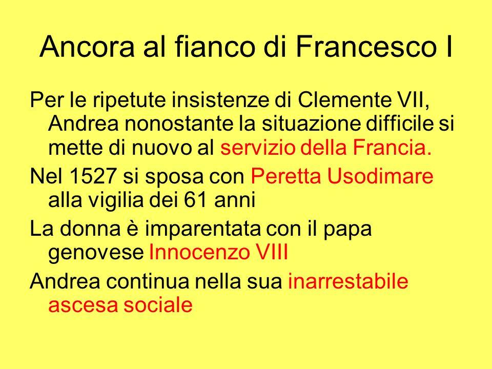 Ancora al fianco di Francesco I Per le ripetute insistenze di Clemente VII, Andrea nonostante la situazione difficile si mette di nuovo al servizio de