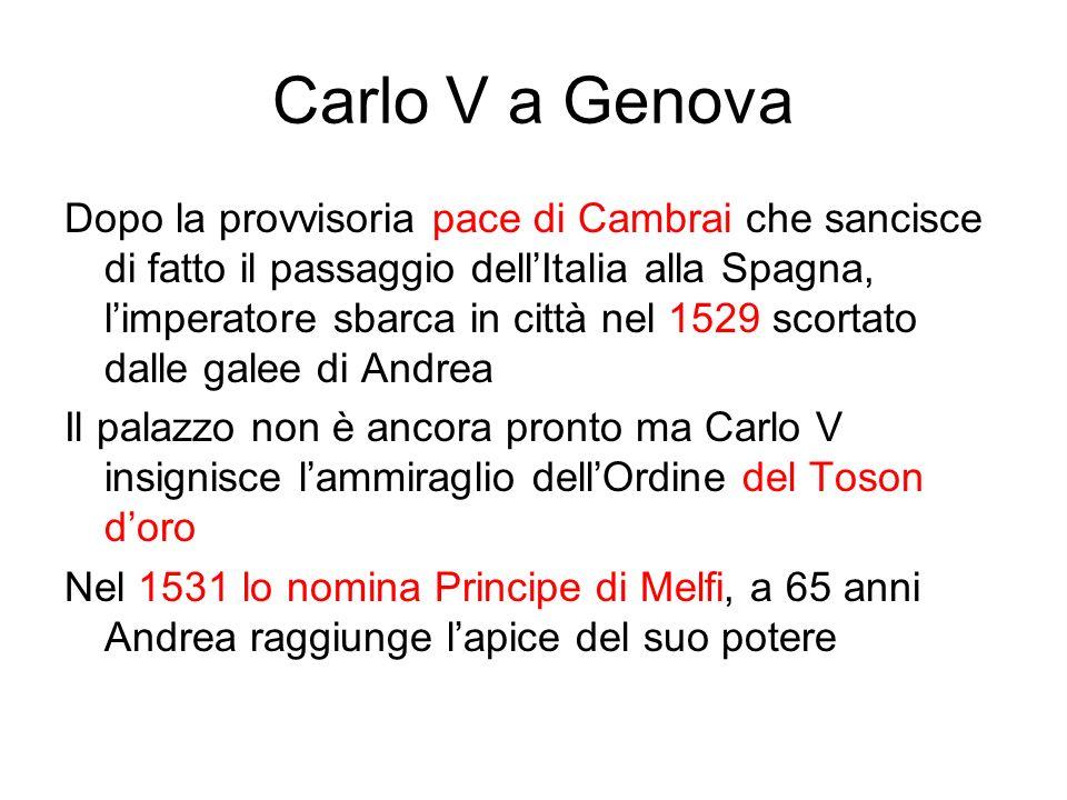 Carlo V a Genova Dopo la provvisoria pace di Cambrai che sancisce di fatto il passaggio dellItalia alla Spagna, limperatore sbarca in città nel 1529 s
