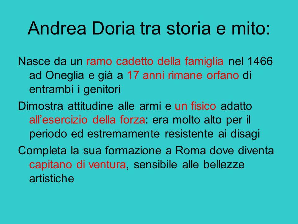 Andrea Doria tra storia e mito: Nasce da un ramo cadetto della famiglia nel 1466 ad Oneglia e già a 17 anni rimane orfano di entrambi i genitori Dimos