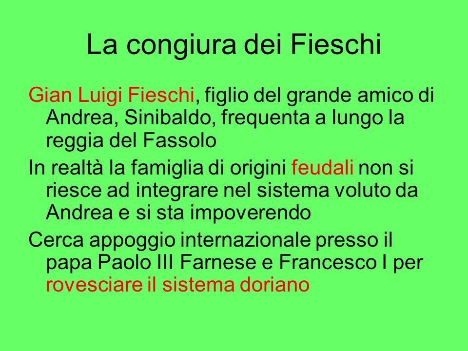 La congiura dei Fieschi Gian Luigi Fieschi, figlio del grande amico di Andrea, Sinibaldo, frequenta a lungo la reggia del Fassolo In realtà la famigli