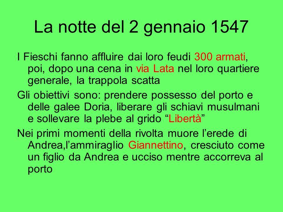La notte del 2 gennaio 1547 I Fieschi fanno affluire dai loro feudi 300 armati, poi, dopo una cena in via Lata nel loro quartiere generale, la trappol