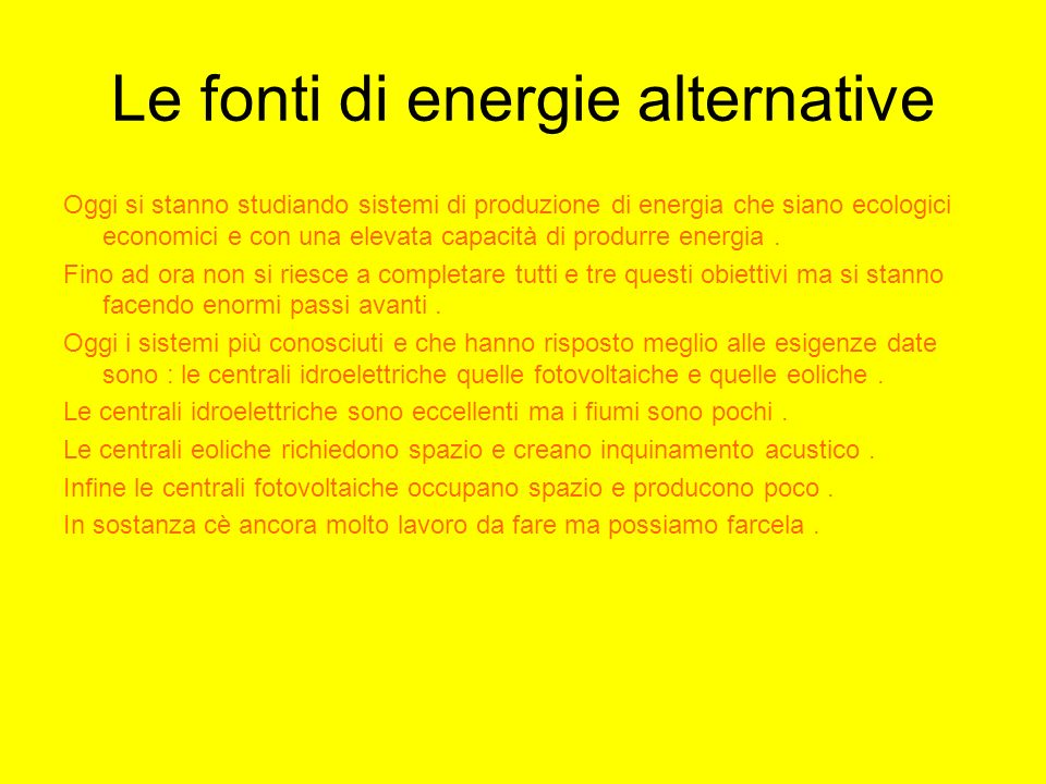 Le fonti di energie alternative Oggi si stanno studiando sistemi di produzione di energia che siano ecologici economici e con una elevata capacità di
