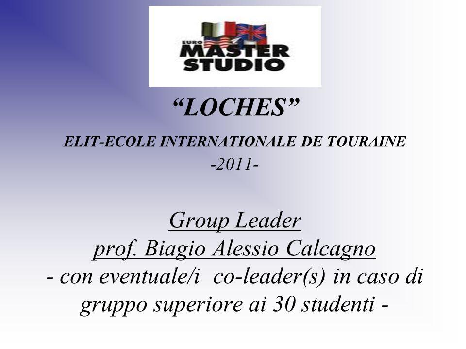 LOCHES ELIT-ECOLE INTERNATIONALE DE TOURAINE -2011- Group Leader prof. Biagio Alessio Calcagno - con eventuale/i co-leader(s) in caso di gruppo superi