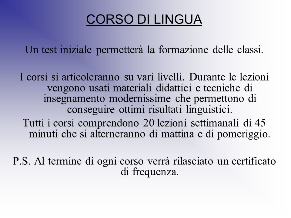 CORSO DI LINGUA Un test iniziale permetterà la formazione delle classi. I corsi si articoleranno su vari livelli. Durante le lezioni vengono usati mat
