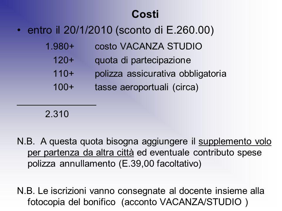 Costi entro il 20/1/2010 (sconto di E.260.00) 1.980+ costo VACANZA STUDIO 120+ quota di partecipazione 110+ polizza assicurativa obbligatoria 100+ tas