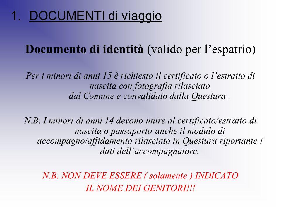 1.DOCUMENTI di viaggio Documento di identità (valido per lespatrio) Per i minori di anni 15 è richiesto il certificato o lestratto di nascita con foto