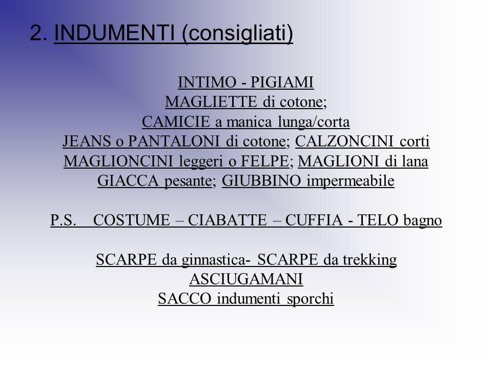 2. INDUMENTI (consigliati) INTIMO - PIGIAMI MAGLIETTE di cotone; CAMICIE a manica lunga/corta JEANS o PANTALONI di cotone; CALZONCINI corti MAGLIONCIN
