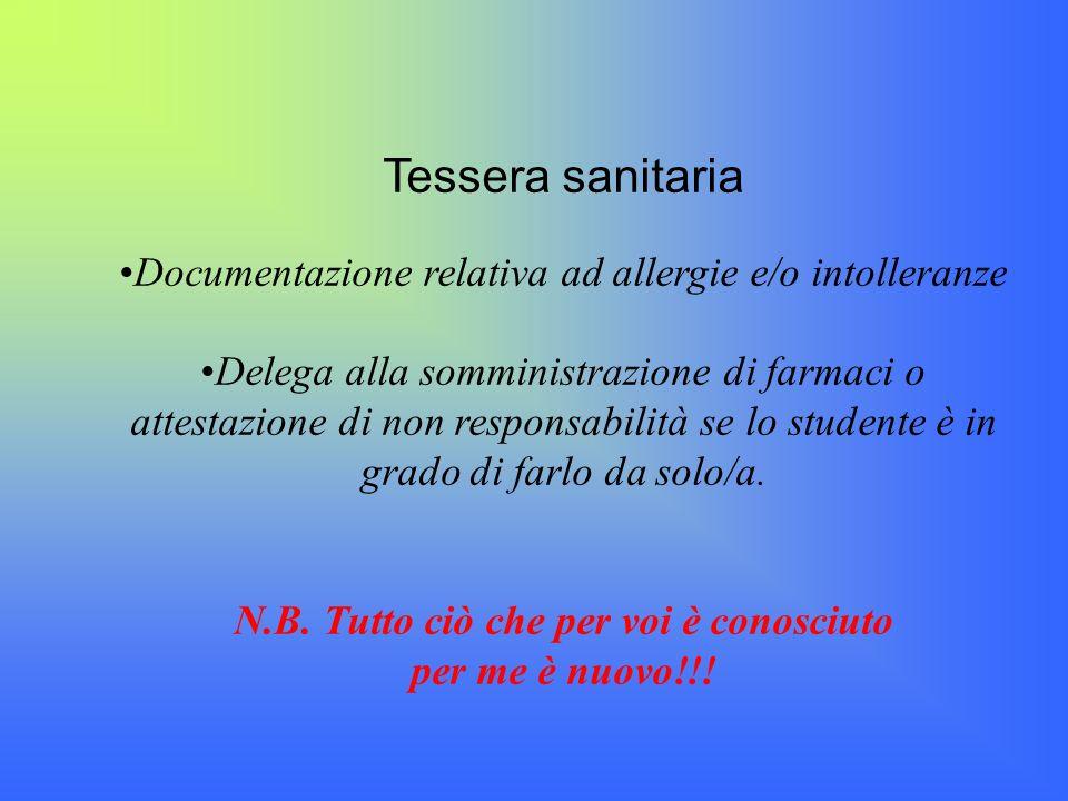 Tessera sanitaria Documentazione relativa ad allergie e/o intolleranze Delega alla somministrazione di farmaci o attestazione di non responsabilità se