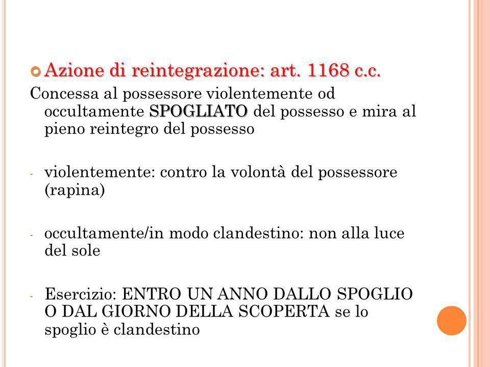 Azione di reintegrazione: art. 1168 c.c. Azione di reintegrazione: art. 1168 c.c. SPOGLIATO Concessa al possessore violentemente od occultamente SPOGL