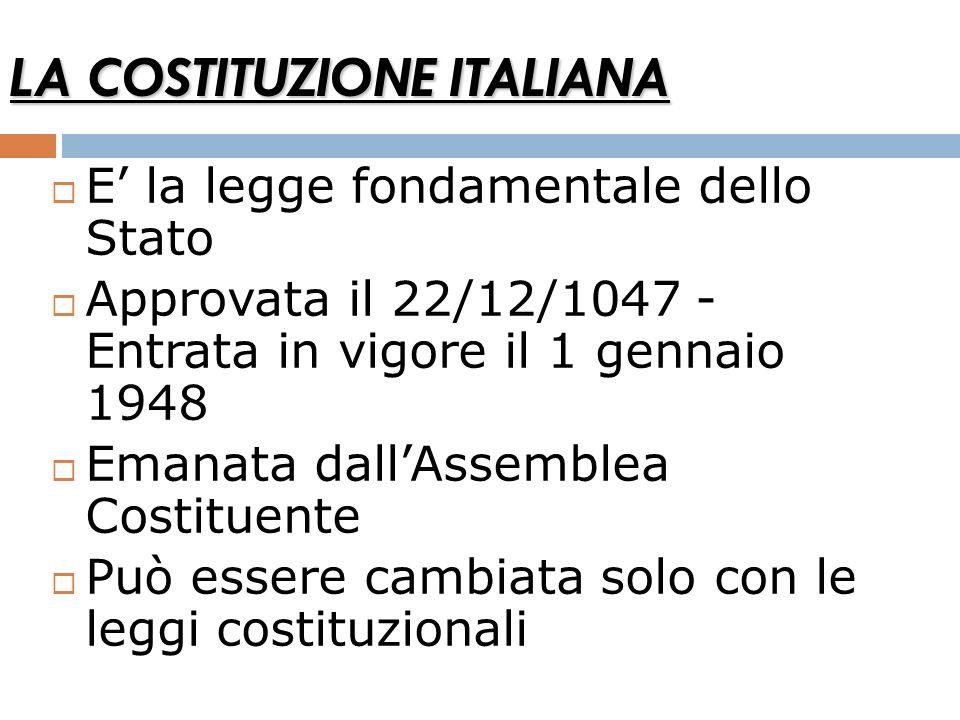 LA COSTITUZIONE ITALIANA E la legge fondamentale dello Stato Approvata il 22/12/1047 - Entrata in vigore il 1 gennaio 1948 Emanata dallAssemblea Costi