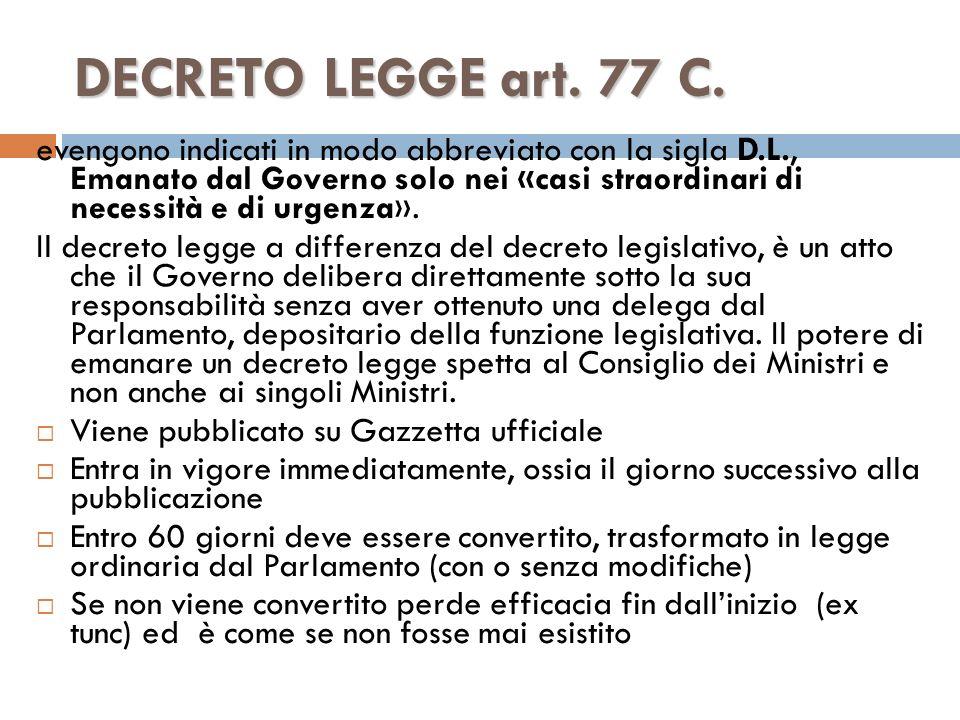 DECRETO LEGGE art. 77 C. evengono indicati in modo abbreviato con la sigla D.L., Emanato dal Governo solo nei «casi straordinari di necessità e di urg