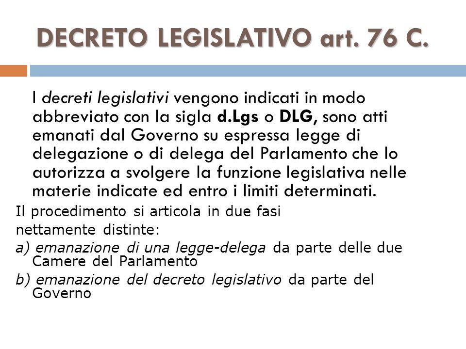 DECRETO LEGISLATIVO art. 76 C. I decreti legislativi vengono indicati in modo abbreviato con la sigla d.Lgs o DLG, sono atti emanati dal Governo su es