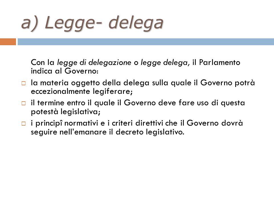 Con la legge di delegazione o legge delega, il Parlamento indica al Governo: la materia oggetto della delega sulla quale il Governo potrà eccezionalme