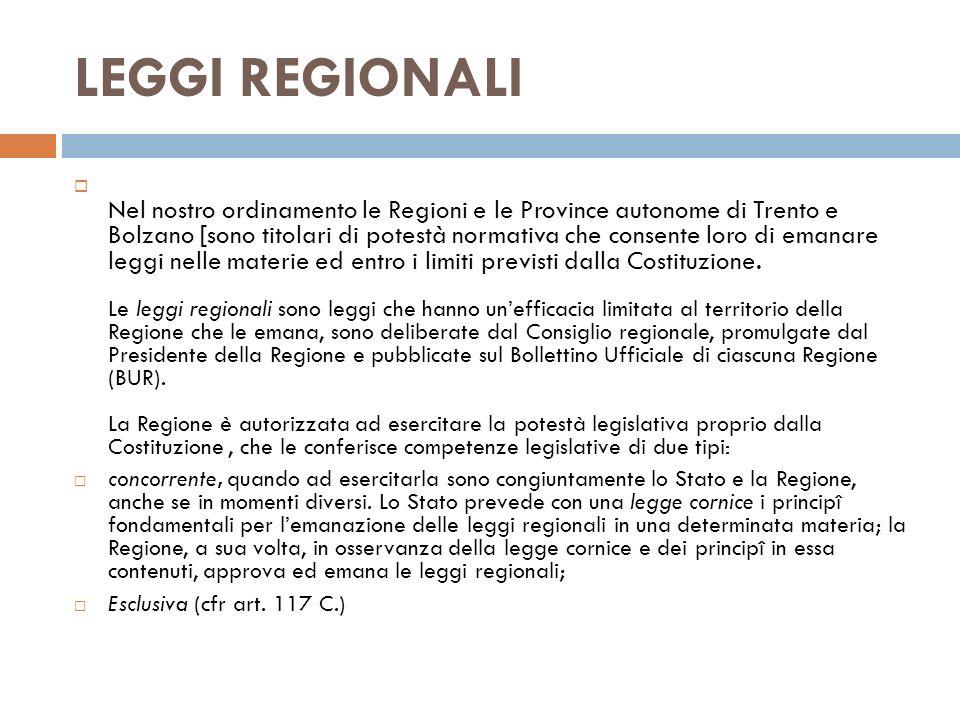 Nel nostro ordinamento le Regioni e le Province autonome di Trento e Bolzano [sono titolari di potestà normativa che consente loro di emanare leggi ne