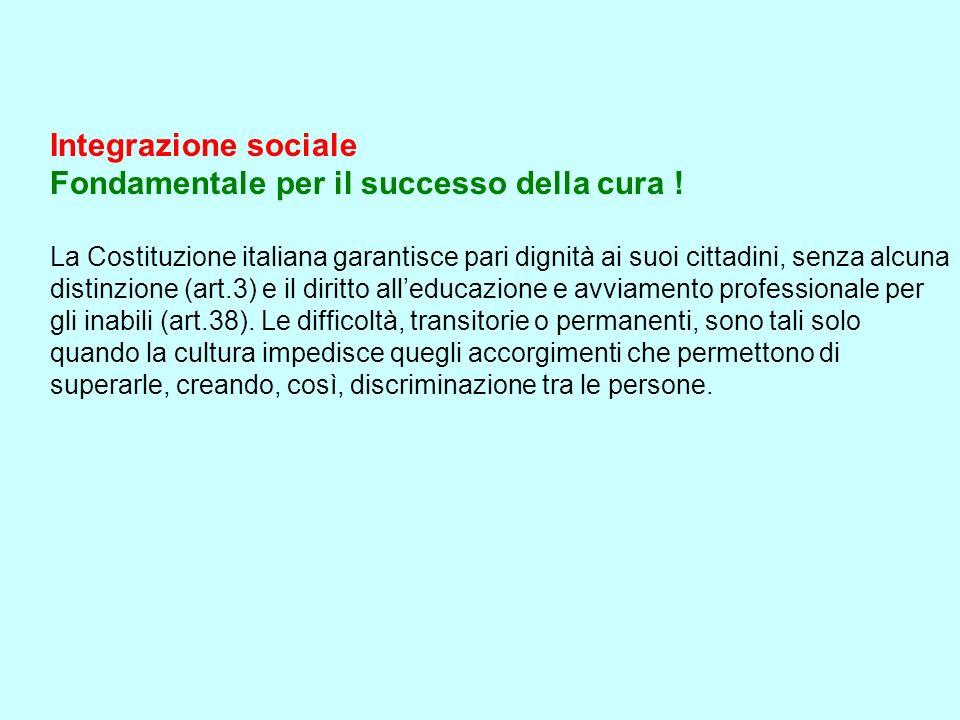 Integrazione sociale Fondamentale per il successo della cura ! La Costituzione italiana garantisce pari dignità ai suoi cittadini, senza alcuna distin