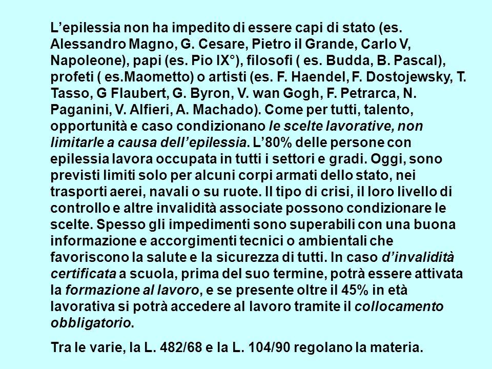 Lepilessia non ha impedito di essere capi di stato (es. Alessandro Magno, G. Cesare, Pietro il Grande, Carlo V, Napoleone), papi (es. Pio IX°), filoso