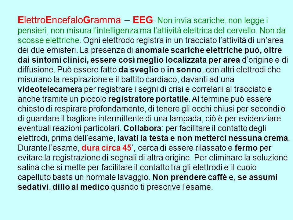 ElettroEncefaloGramma – EEG : Non invia scariche, non legge i pensieri, non misura lintelligenza ma lattività elettrica del cervello. Non da scosse el