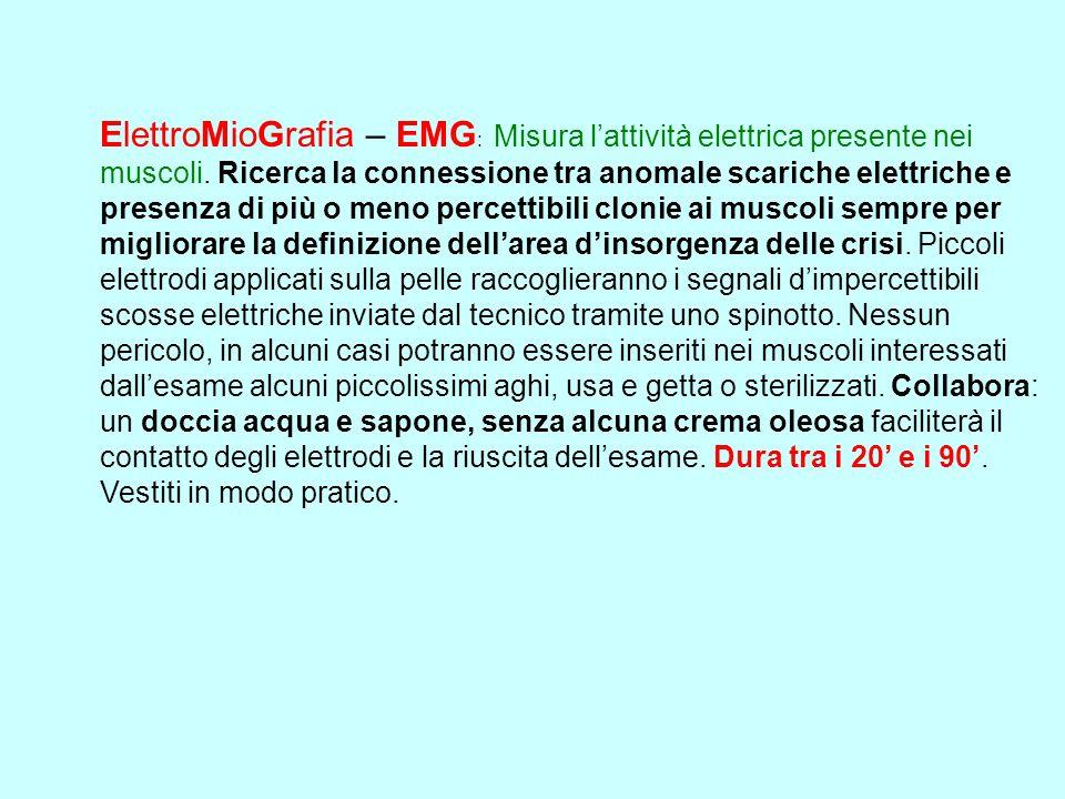 ElettroMioGrafia – EMG : Misura lattività elettrica presente nei muscoli. Ricerca la connessione tra anomale scariche elettriche e presenza di più o m