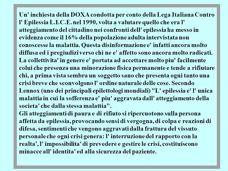 Un' inchiesta della DOXA condotta per conto della Lega Italiana Contro l' Epilessia L.I.C.E. nel 1990, volta a valutare quello che era l' atteggiament