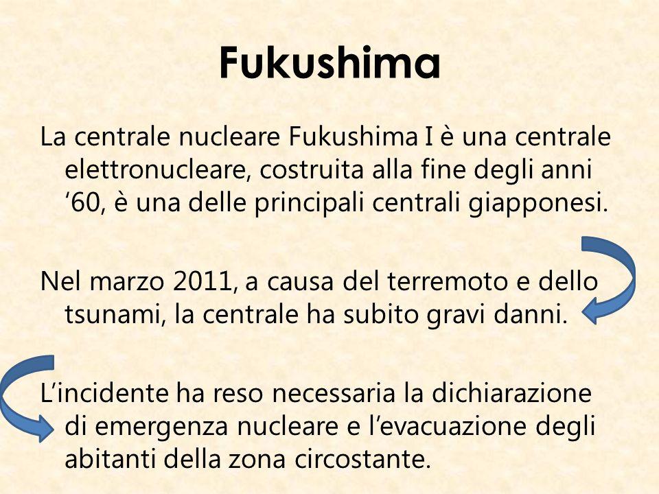 Fukushima La centrale nucleare Fukushima I è una centrale elettronucleare, costruita alla fine degli anni 60, è una delle principali centrali giappone