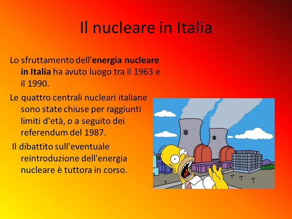 Il nucleare in Italia Lo sfruttamento dell'energia nucleare in Italia ha avuto luogo tra il 1963 e il 1990. Le quattro centrali nucleari italiane sono
