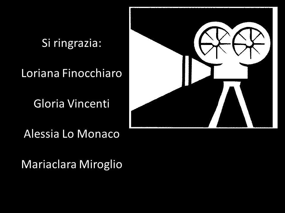 Si ringrazia: Loriana Finocchiaro Gloria Vincenti Alessia Lo Monaco Mariaclara Miroglio