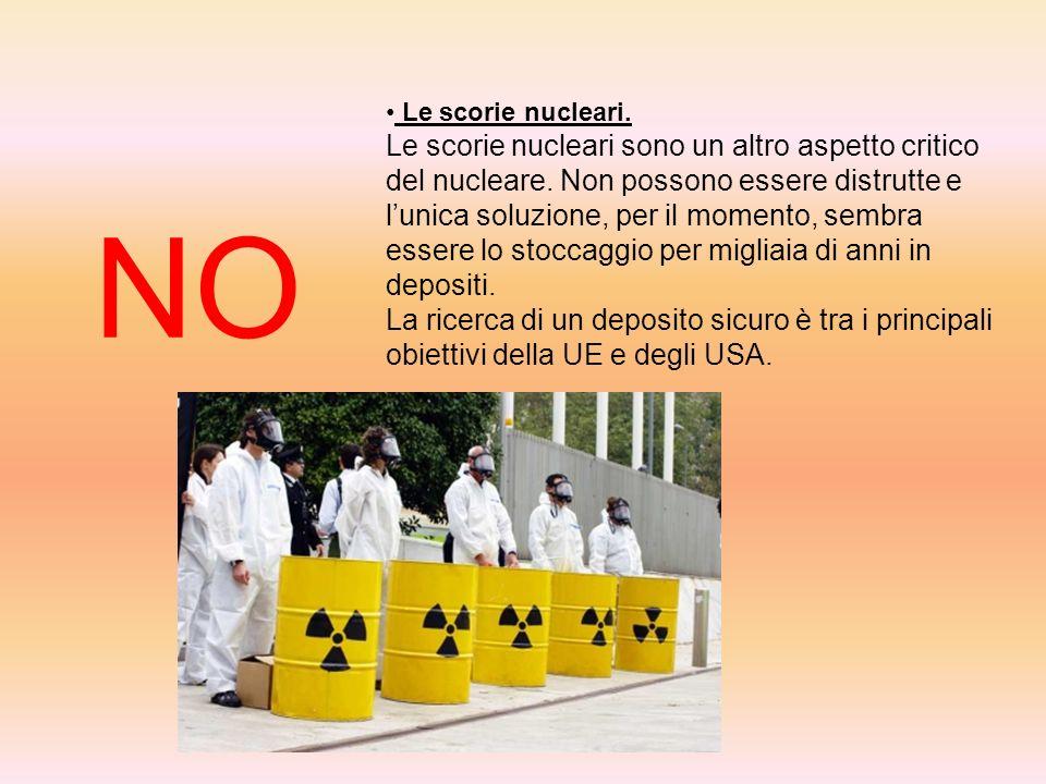 NO Le scorie nucleari. Le scorie nucleari sono un altro aspetto critico del nucleare. Non possono essere distrutte e lunica soluzione, per il momento,