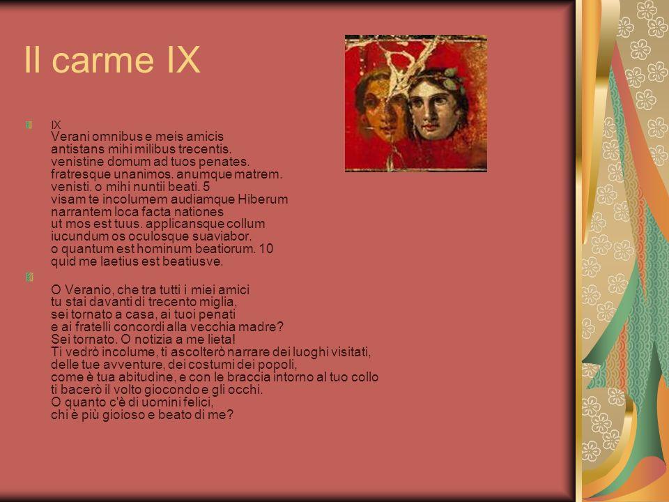 Il carme IX IX Verani omnibus e meis amicis antistans mihi milibus trecentis. venistine domum ad tuos penates. fratresque unanimos. anumque matrem. ve