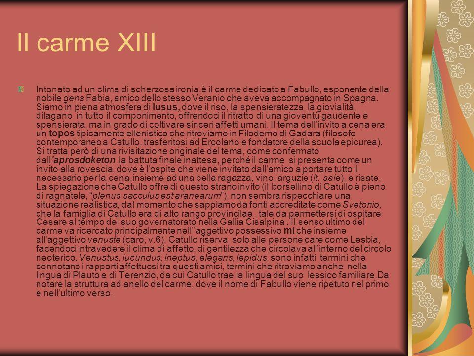 Il carme XIII Intonato ad un clima di scherzosa ironia,è il carme dedicato a Fabullo, esponente della nobile gens Fabia, amico dello stesso Veranio ch