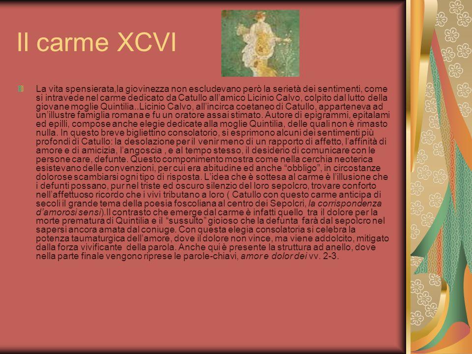 Il carme XCVI La vita spensierata,la giovinezza non escludevano però la serietà dei sentimenti, come si intravede nel carme dedicato da Catullo allami