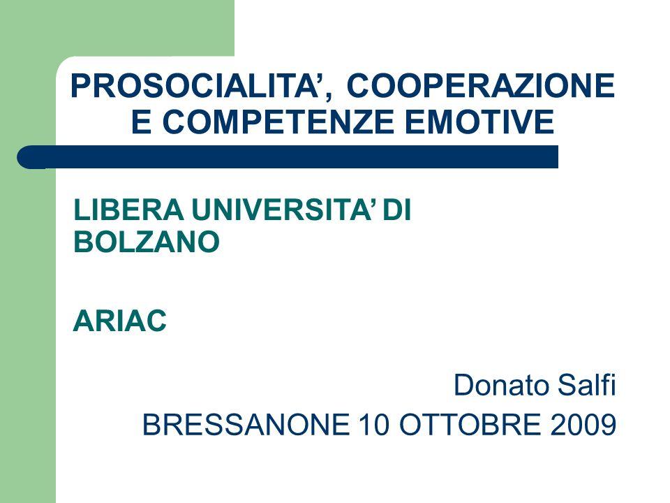 PROSOCIALITA, COOPERAZIONE E COMPETENZE EMOTIVE LIBERA UNIVERSITA DI BOLZANO ARIAC Donato Salfi BRESSANONE 10 OTTOBRE 2009