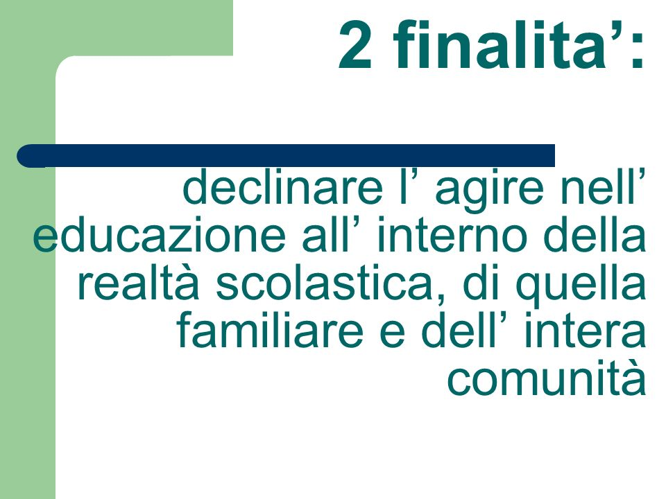 2 finalita: declinare l agire nell educazione all interno della realtà scolastica, di quella familiare e dell intera comunità