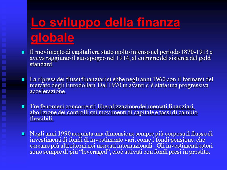 Lo sviluppo della finanza globale Il movimento di capitali era stato molto intenso nel periodo 1870-1913 e aveva raggiunto il suo apogeo nel 1914, al culmine del sistema del gold standard.