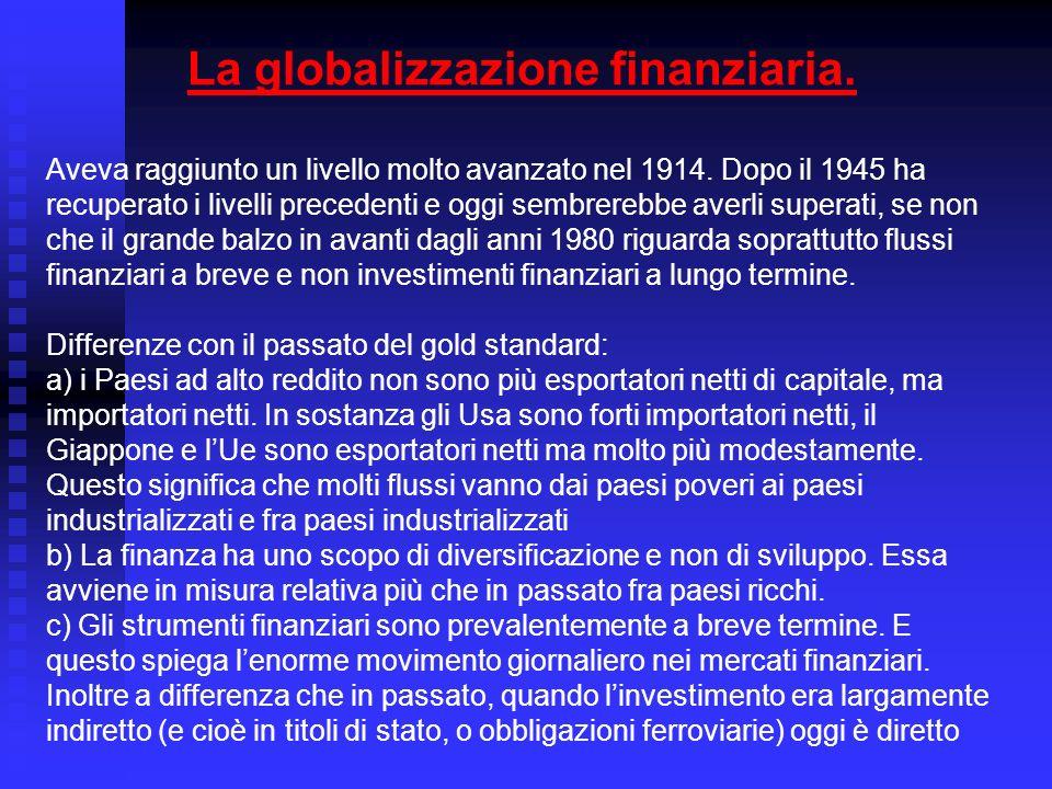 La globalizzazione finanziaria. Aveva raggiunto un livello molto avanzato nel 1914.