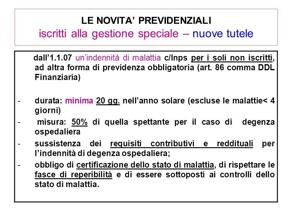 LE NOVITA PREVIDENZIALI iscritti alla gestione speciale – nuove tutele dall1.1.07 unindennità di malattia c/Inps per i soli non iscritti, ad altra for