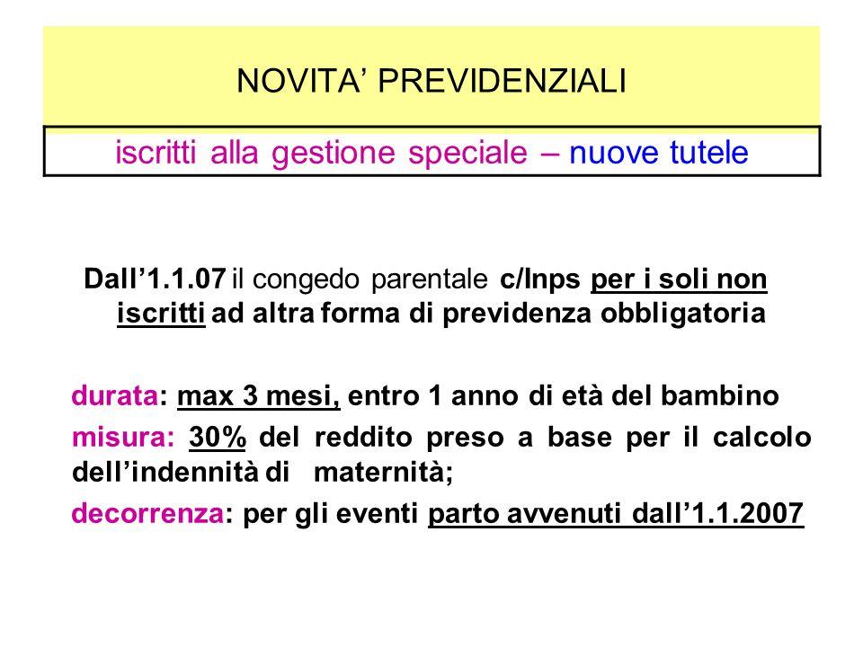 NOVITA PREVIDENZIALI Dall1.1.07 il congedo parentale c/Inps per i soli non iscritti ad altra forma di previdenza obbligatoria durata: max 3 mesi, entr