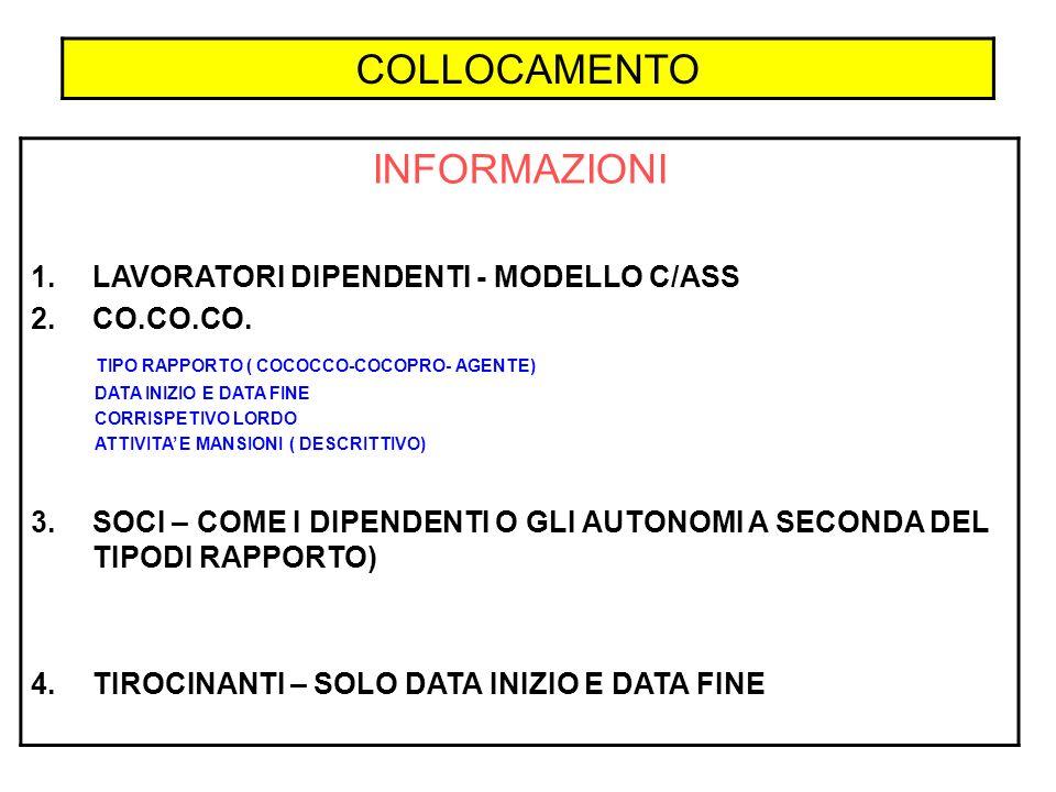 COLLOCAMENTO INFORMAZIONI 1.LAVORATORI DIPENDENTI - MODELLO C/ASS 2.CO.CO.CO. TIPO RAPPORTO ( COCOCCO-COCOPRO- AGENTE) DATA INIZIO E DATA FINE CORRISP