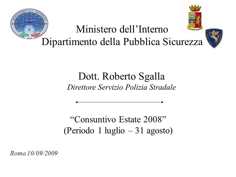 Ministero dellInterno Dipartimento della Pubblica Sicurezza Dott. Roberto Sgalla Direttore Servizio Polizia Stradale Consuntivo Estate 2008 (Periodo 1