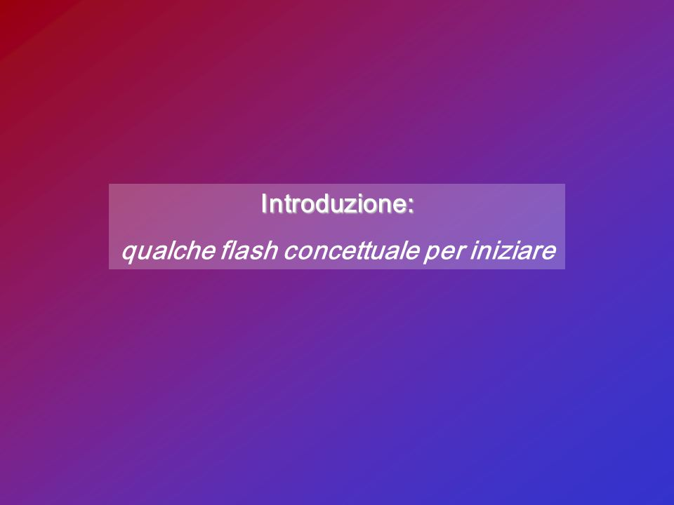 Introduzione: qualche flash concettuale per iniziare