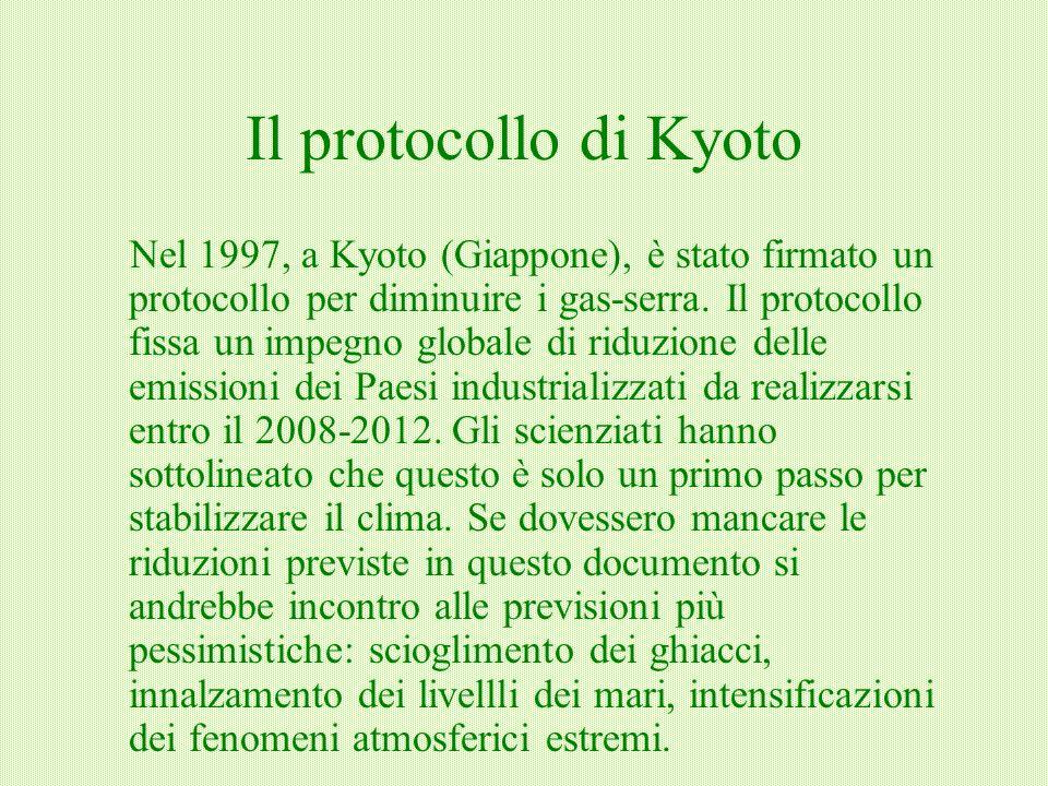 Il protocollo di Kyoto Nel 1997, a Kyoto (Giappone), è stato firmato un protocollo per diminuire i gas-serra. Il protocollo fissa un impegno globale d