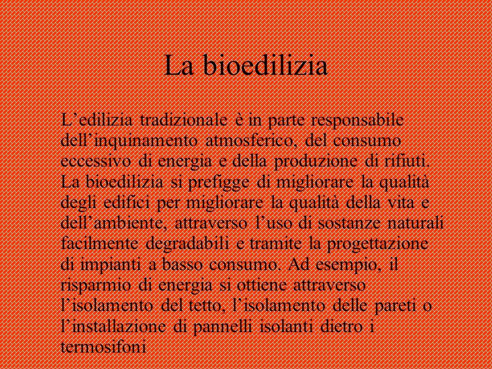 La bioedilizia Ledilizia tradizionale è in parte responsabile dellinquinamento atmosferico, del consumo eccessivo di energia e della produzione di rif