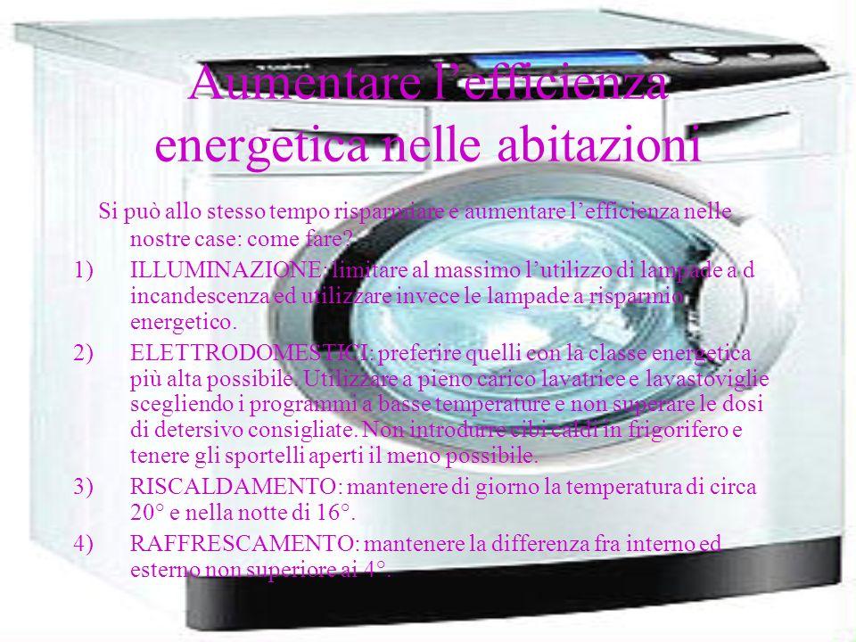 Aumentare lefficienza energetica nelle abitazioni Si può allo stesso tempo risparmiare e aumentare lefficienza nelle nostre case: come fare? 1)ILLUMIN