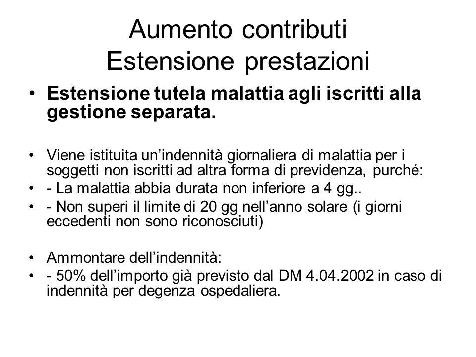 Aumento contributi Estensione prestazioni Estensione tutela malattia agli iscritti alla gestione separata.