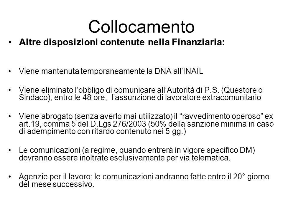 Collocamento Altre disposizioni contenute nella Finanziaria: Viene mantenuta temporaneamente la DNA allINAIL Viene eliminato lobbligo di comunicare allAutorità di P.S.