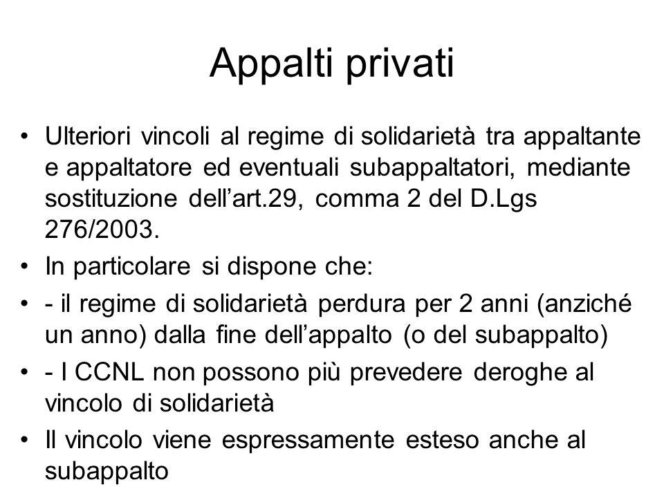 Appalti privati Ulteriori vincoli al regime di solidarietà tra appaltante e appaltatore ed eventuali subappaltatori, mediante sostituzione dellart.29, comma 2 del D.Lgs 276/2003.