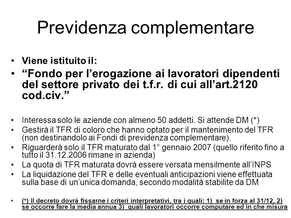 Previdenza complementare Viene istituito il: Fondo per lerogazione ai lavoratori dipendenti del settore privato dei t.f.r.
