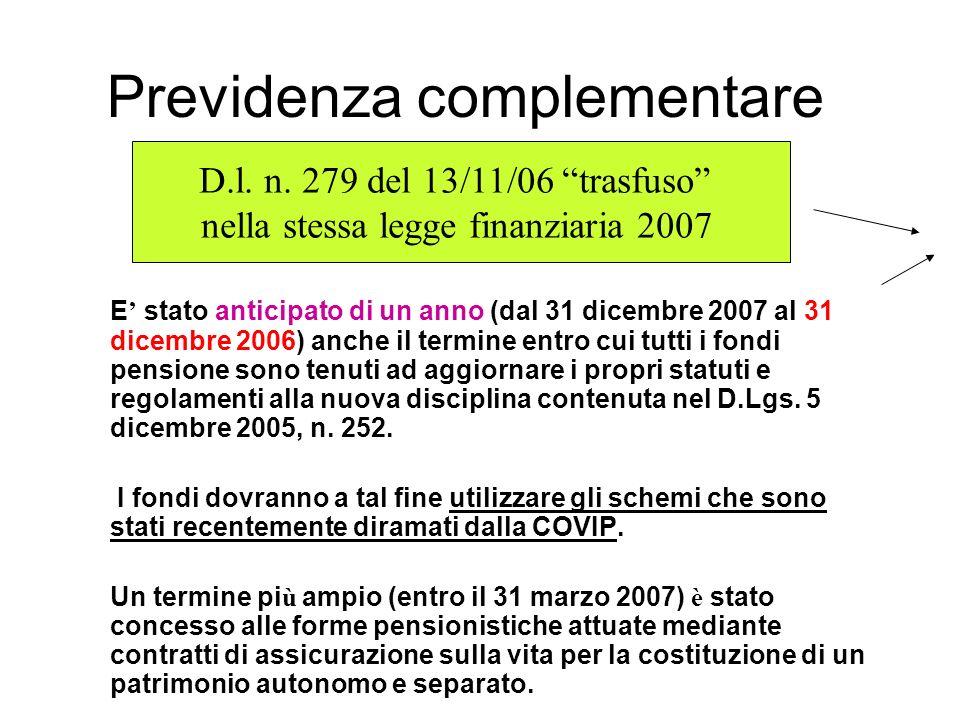 Previdenza complementare E stato anticipato di un anno (dal 31 dicembre 2007 al 31 dicembre 2006) anche il termine entro cui tutti i fondi pensione sono tenuti ad aggiornare i propri statuti e regolamenti alla nuova disciplina contenuta nel D.Lgs.