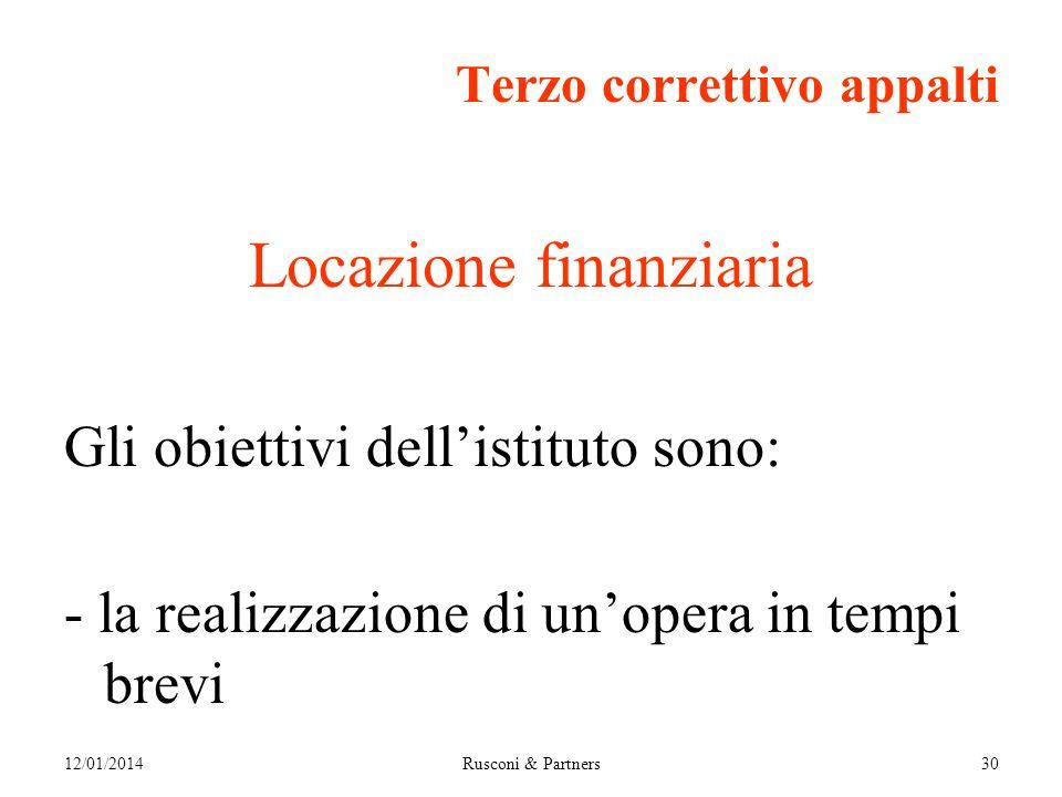 12/01/2014Rusconi & Partners30 Terzo correttivo appalti Locazione finanziaria Gli obiettivi dellistituto sono: - la realizzazione di unopera in tempi brevi