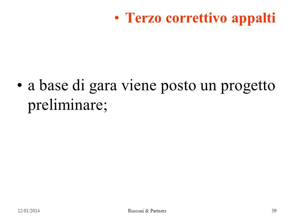Terzo correttivo appalti a base di gara viene posto un progetto preliminare; 12/01/2014Rusconi & Partners39