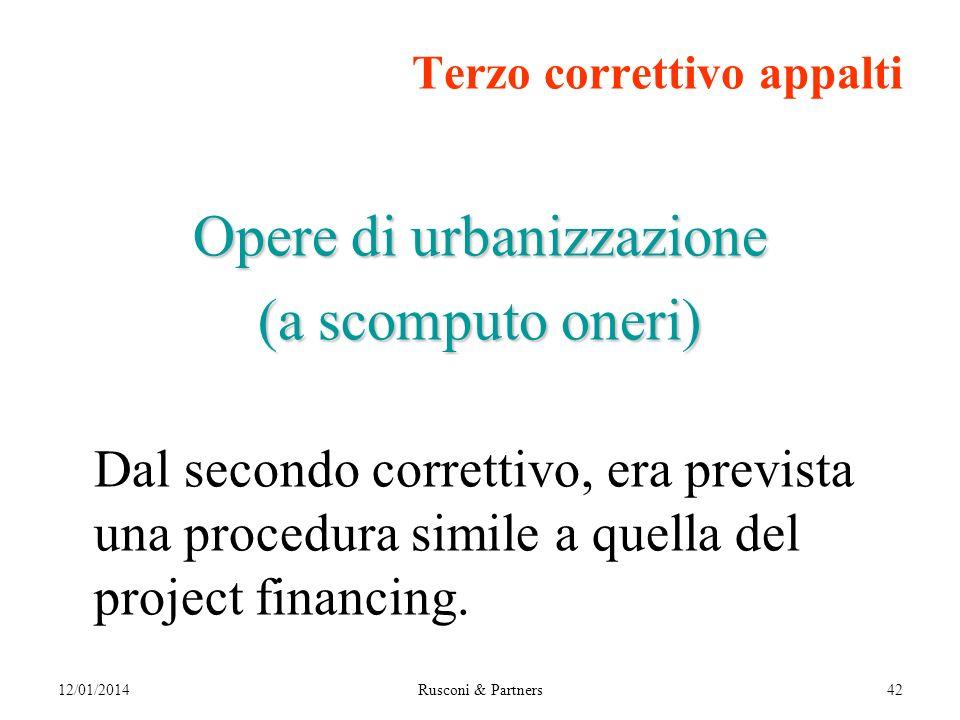 Terzo correttivo appalti Opere di urbanizzazione (a scomputo oneri) Dal secondo correttivo, era prevista una procedura simile a quella del project financing.